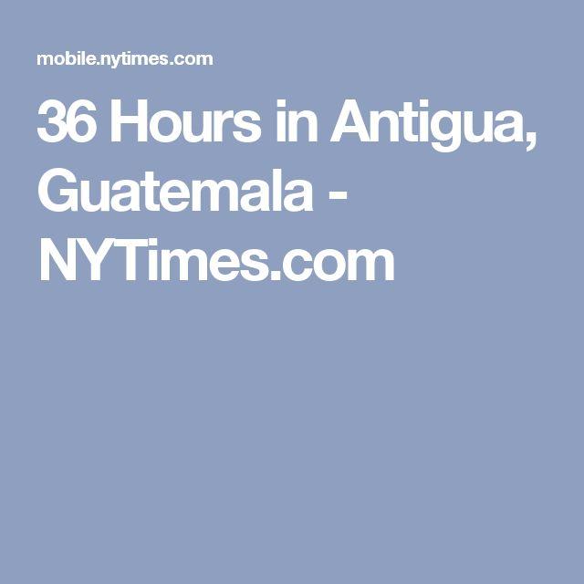 36 Hours in Antigua, Guatemala - NYTimes.com