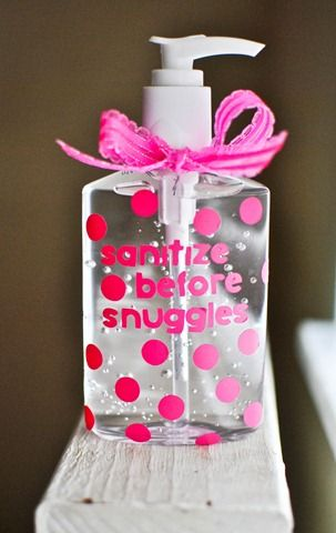 Sanitize before snuggles (hand sanitizer) . Cute baby gift!