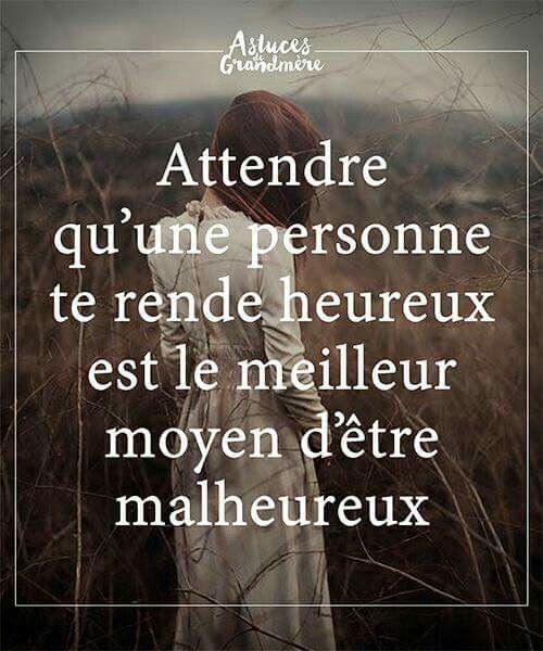 Attendre qu'une personne te rende heureux est le meilleur moyen d'être malheureux.