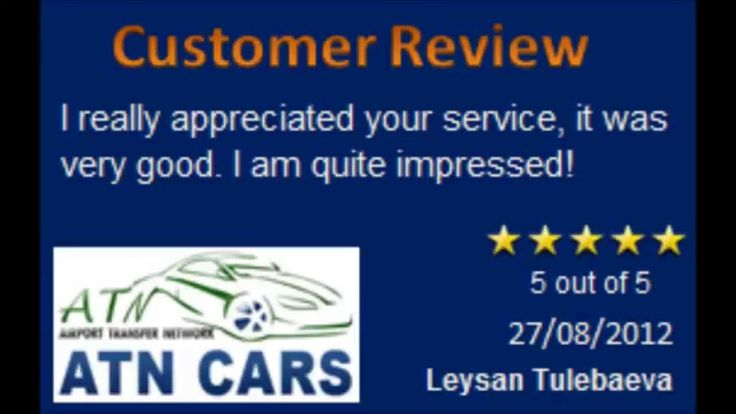 Customer Review - ATN Cars  We offer low cost and reliable taxi services to and from all London Airports, Cruise Ports, Rail/Tube Stations all over the UK.