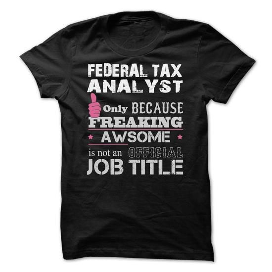 Awesome Federal Tax Analyst T Shirts, Hoodies. Check Price ==► https://www.sunfrog.com/Funny/Awesome-Federal-Tax-Analyst-Shirts.html?41382