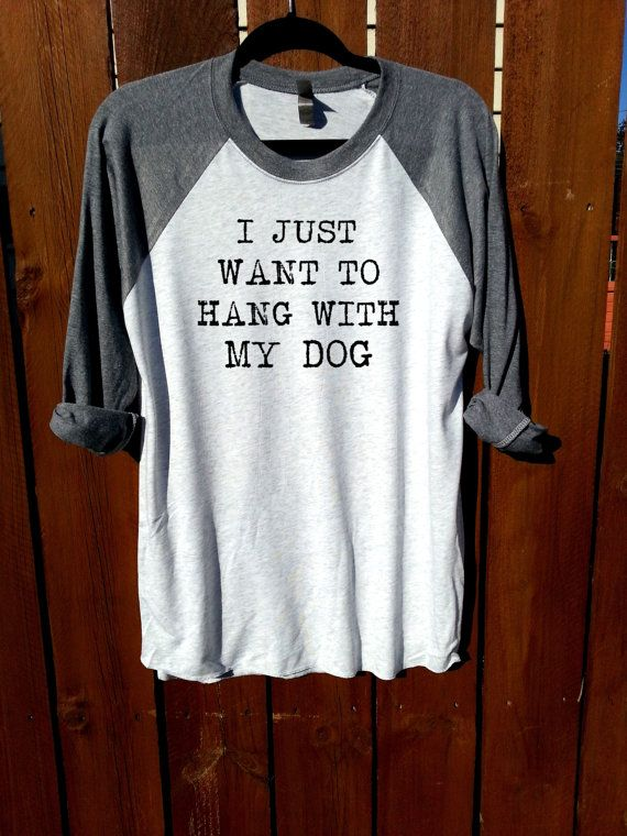 I just want to hang with my dogwomen teeunisex by FashionCrazyGirl