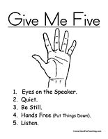Song for give me five: (tune of Frere Jacques)  Eyes are watching, Ears are listening, Lips are closed, Hands are still, Feet are really quiet, you should really try it -- listening well, listening well!  (From a post on ProTeacher Community message boards)