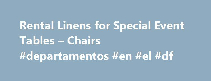 Rental Linens for Special Event Tables – Chairs #departamentos #en #el #df http://renta.nef2.com/rental-linens-for-special-event-tables-chairs-departamentos-en-el-df/  #linen rental # Linen Rentals How to you find linen rentals that are beautiful and high quality? The answer is simple: BBJ. With one of the widest selections of linen rental inventory in the country, BBJ is a leader in the event planning industry. We are constantly adding new selections, meaning that you can find rental linens…