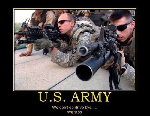 "US Army - ""We don't do drive by's, we stop.""                                                                                                                                                                                 More"
