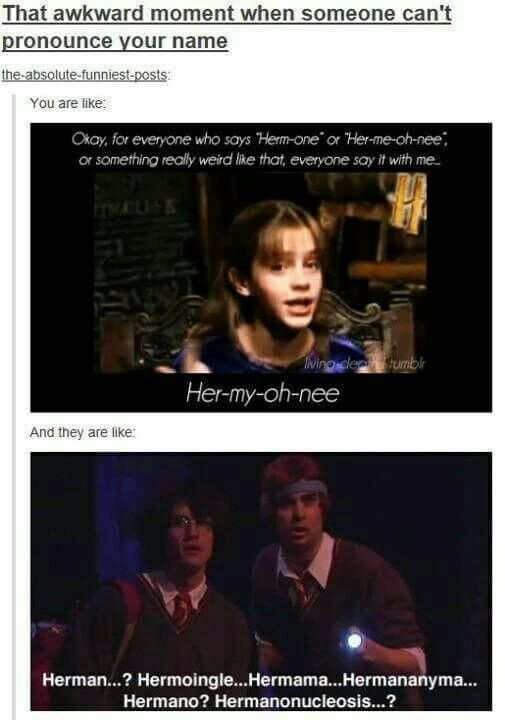 Poor Hermione, although her name isn't that hard to pronounce