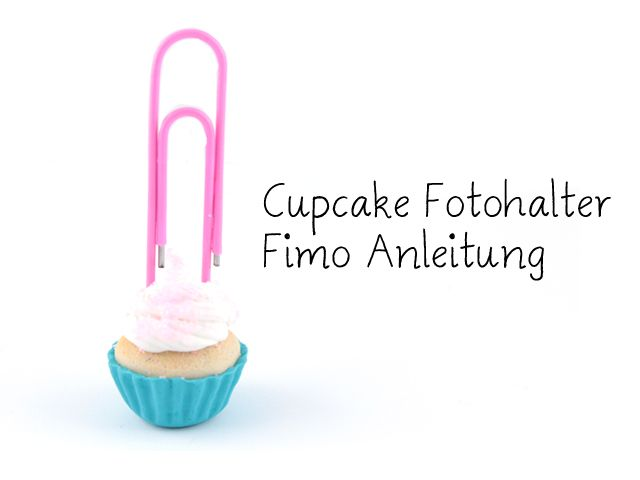 Cupcake Fotohalter Fimo Anleitung