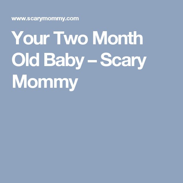 Your Two Month Old Baby – Scary Mommy
