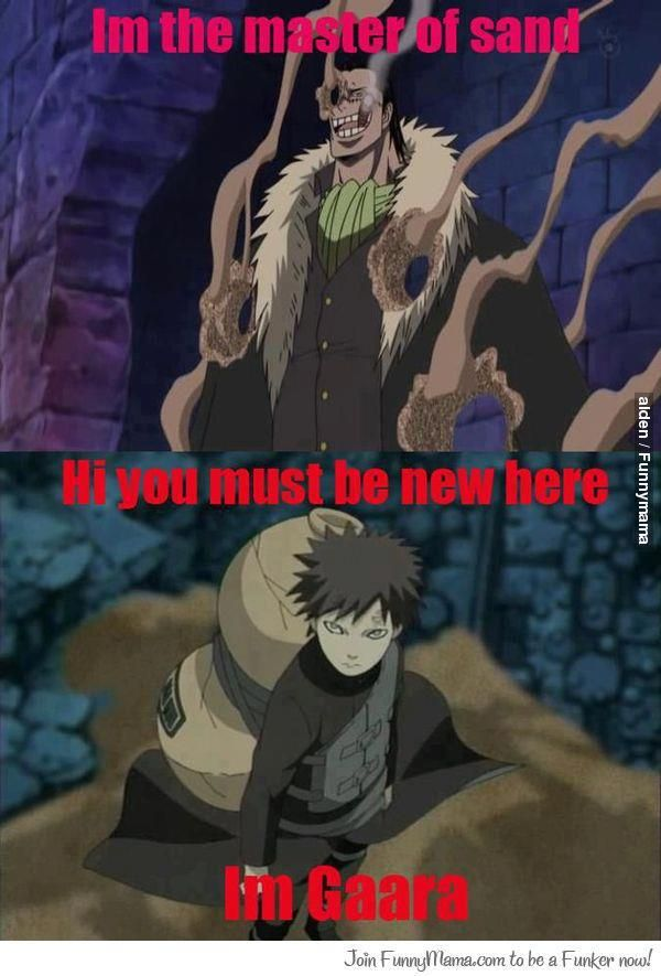 Don't mess with the king of sand. (Gaara) This is why Garra's name is Gaara of the sand