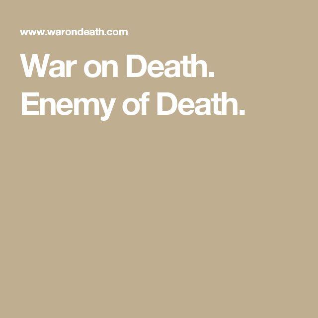 War on Death. Enemy of Death.