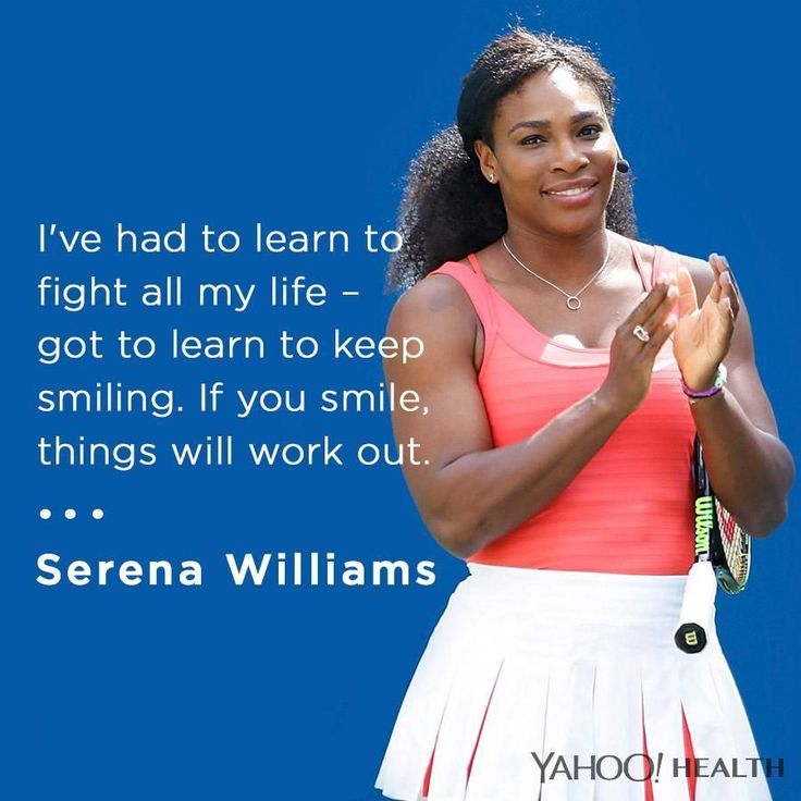 """""""I've had to learn to fight all my life — got to learn to keep smiling. If you smile, things will work out."""" - Serena Williams"""