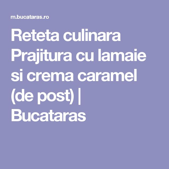 Reteta culinara Prajitura cu lamaie si crema caramel (de post) | Bucataras
