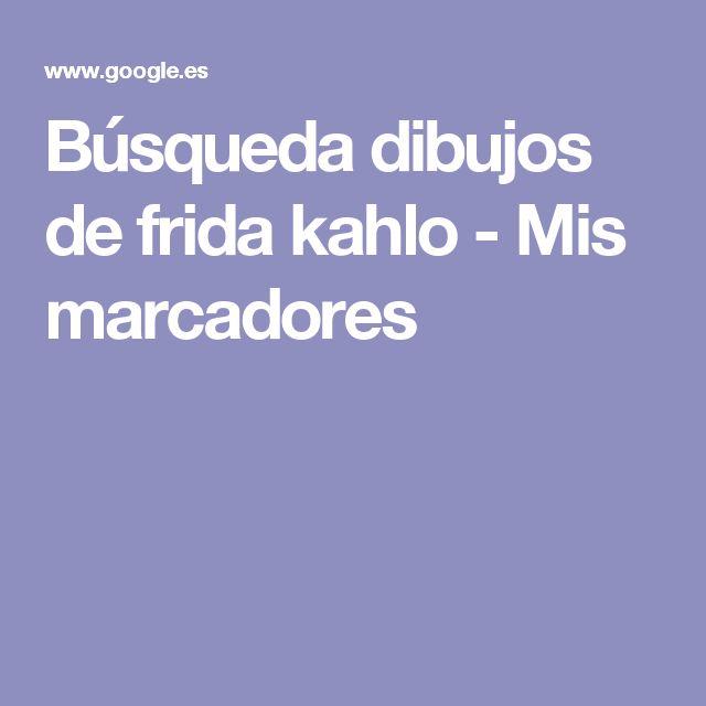 Búsqueda dibujos de frida kahlo - Mis marcadores