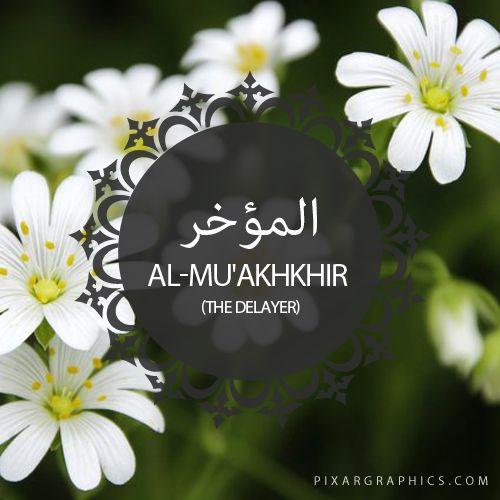 Al-Mu'akhkhir,The Delayer,Islam,Muslim,99 Names