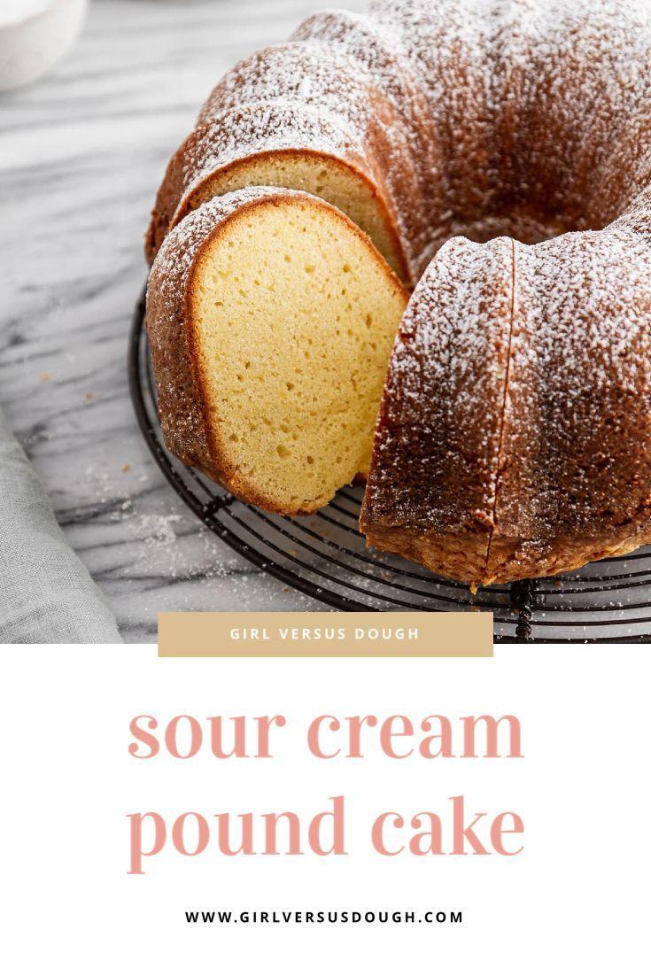 Sour Cream Pound Cake Recipe Girl Versus Dough Recipe In 2020 Sour Cream Pound Cake Pound Cake Easy Cake Recipes