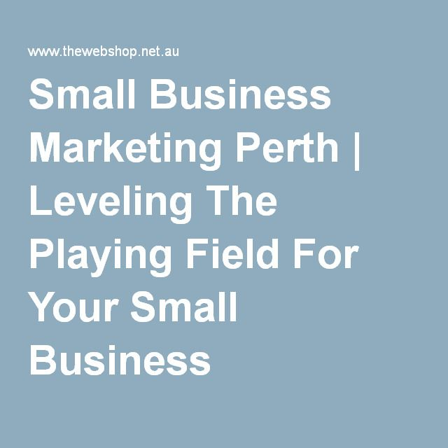 Small Business Marketing Perth   Leveling The Playing Field For Your Small Business