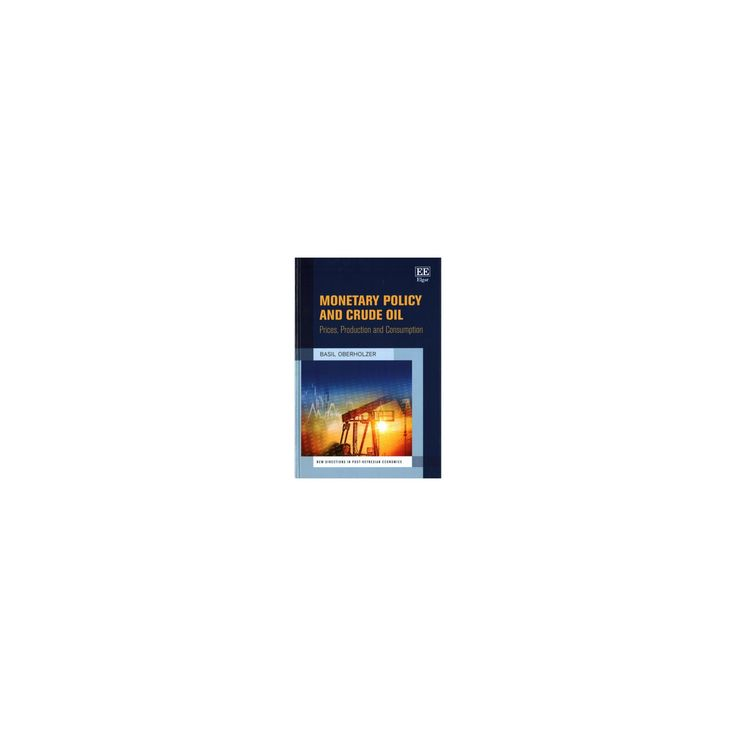 Monetary Policy and Crude Oil : Prices, Production and Consumption (Hardcover) (Basil Oberholzer)