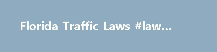 Florida Traffic Laws #law #firms http://laws.remmont.com/florida-traffic-laws-law-firms/  #traffic law # Florida Traffic Laws Florida Traffic Laws The Florida Department of Highway Safety and Motor Vehicles regulates all motorized vehicles in Florida and the laws that apply to them. Listed below are summaries of Florida traffic laws. DUI, Habitual Offenders Relocating To Florida If you are relocating to Florida there are several things […]