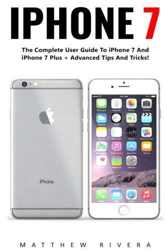 IPhone 7 The Complete User Guide To And Plus Advanced