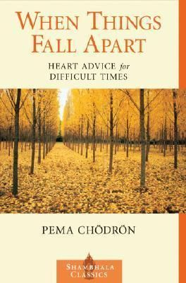 When Things Fall Apart : Heart Advice for Difficult Times - Pema Chodron