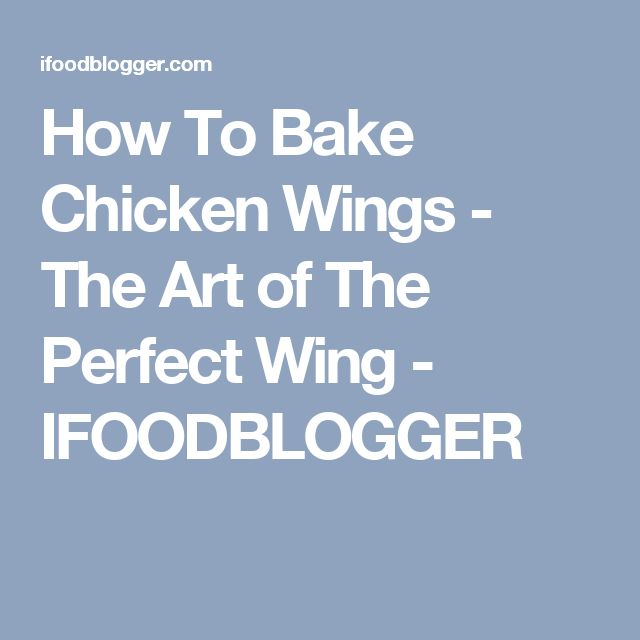 How To Bake Chicken Wings - The Art of The Perfect Wing - IFOODBLOGGER