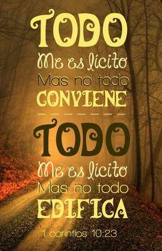 1 Corintios 10:23 - 24 Todo me es lícito, pero no todo conviene; todo me es lícito, pero no todo edifica. Ninguno busque su propio bien, sino el del otro.