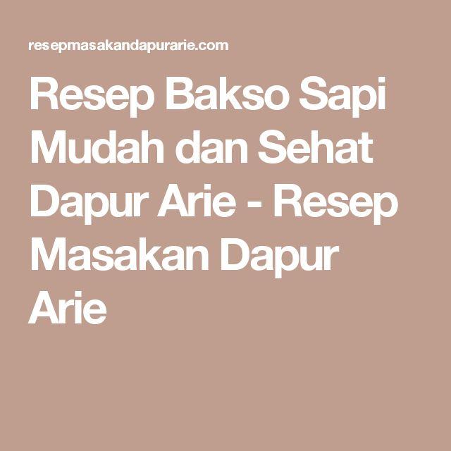 Resep Bakso Sapi Mudah dan Sehat Dapur Arie - Resep Masakan Dapur Arie