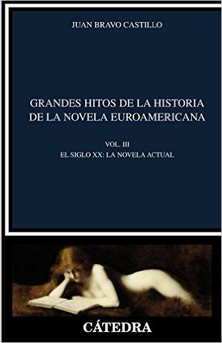 Grandes hitos de la historia de la novela euroamericana. 3, El siglo XX : la novela actual / Juan Bravo Castillo