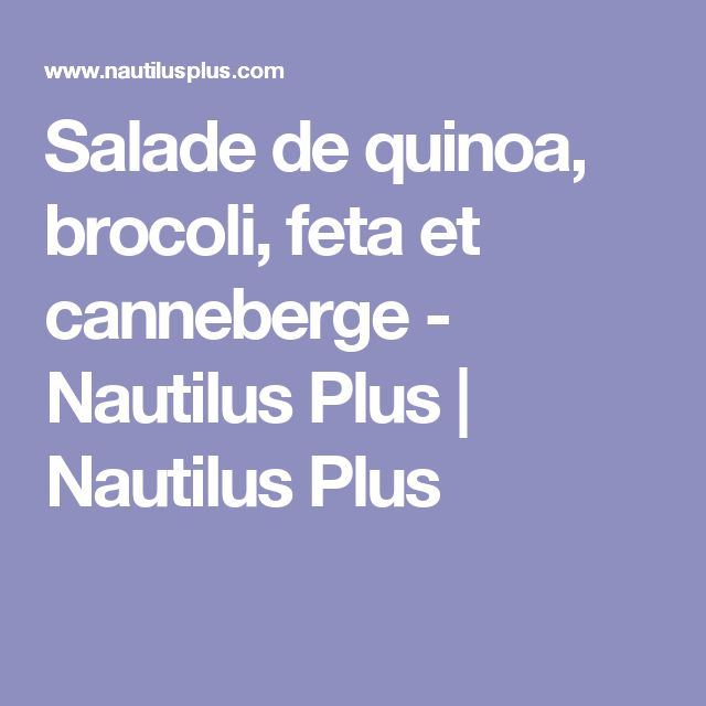 Salade de quinoa, brocoli, feta et canneberge   - Nautilus Plus | Nautilus Plus