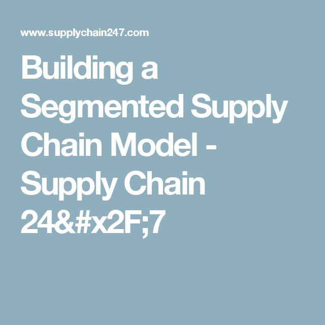 Building a Segmented Supply Chain Model - Supply Chain 24/7