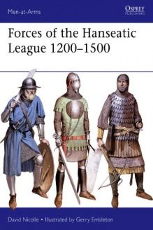 Forces of the Hanseatic League 1200-1500 (Men-at-Arms) , 978-1782007791, David Nicolle, Osprey Publishing