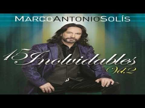 Marco Antonio Solis ¨15 INOLVIDABLES¨ VOL 2 - YouTube