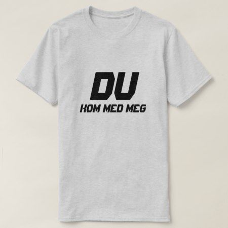Simpel Text You come with me in Norwegian T-Shirt - tap to personalize and get yours