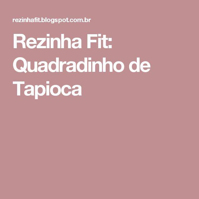 Rezinha Fit: Quadradinho de Tapioca