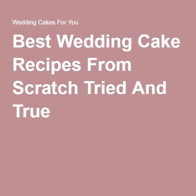 Wedding Cake Recipes From Scratch: Cake Recipes From Scratch, Wedding Cake Recipes And Best
