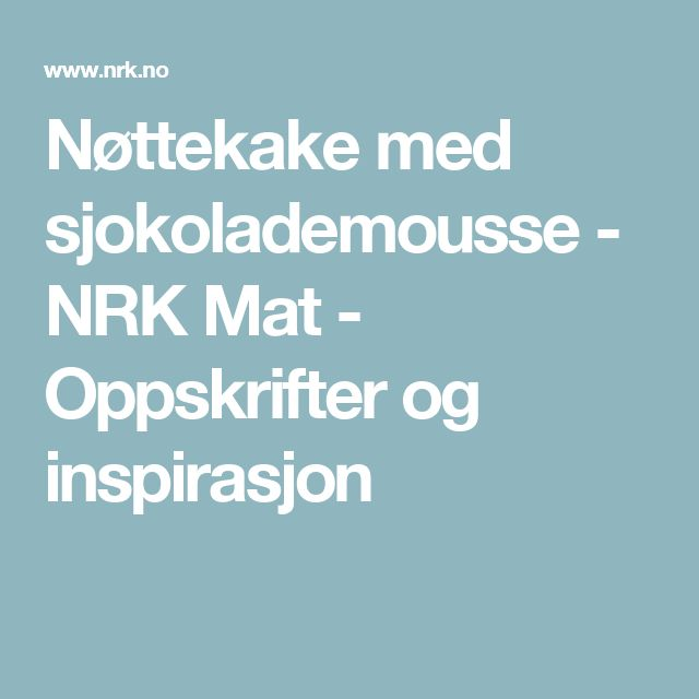 Nøttekake med sjokolademousse - NRK Mat - Oppskrifter og inspirasjon