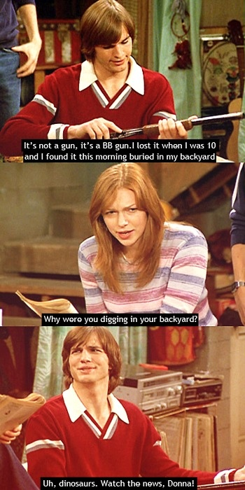 Because I was looking for a T-Rex, Donna! lol That ' 70s Show