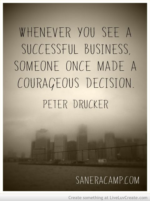 Small business owners are some of the most courageous people I know. Inspirational Quotes  #entrepreneurquotes  #kurttasche