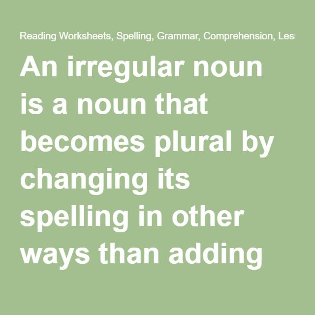 """An irregular noun is a noun that becomes plural by changing its spelling in other ways than adding an """"s"""" or """"es"""" to the end of the word. This change can happen in a variety of ways."""