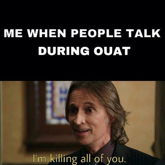 My roommate now knows not to talk during OUAT. ESPECIALLY during a  Rumbelle scene. (I actually yelled at her once...)