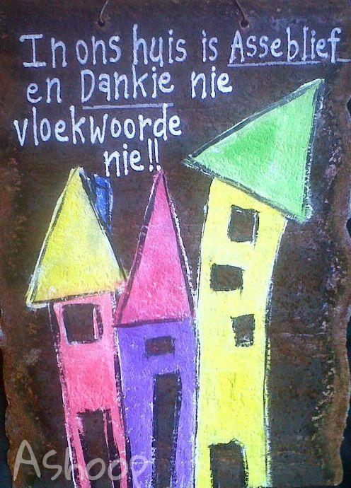 In ons huis is asseblief & dankie nie vloekwoorde nie... #Afrikaans  __[AShooP-Tuinkuns/FB] #HomeSweetHome