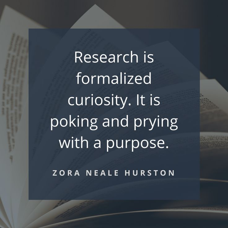 """Thought of the Week: """"Research is formalized curiosity. It is poking and prying with a purpose.""""~ Zora Neale Hurston"""