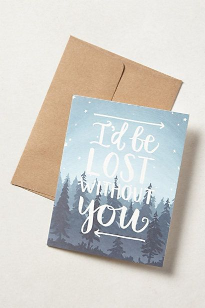 I'd Be Lost Without You Card #anthropologie. I'd be lost without you, David. You have such a good sense of direction :) RM