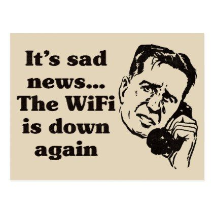 It's sad news...the WIFI is down again - Funny Postcard - vintage gifts retro ideas cyo