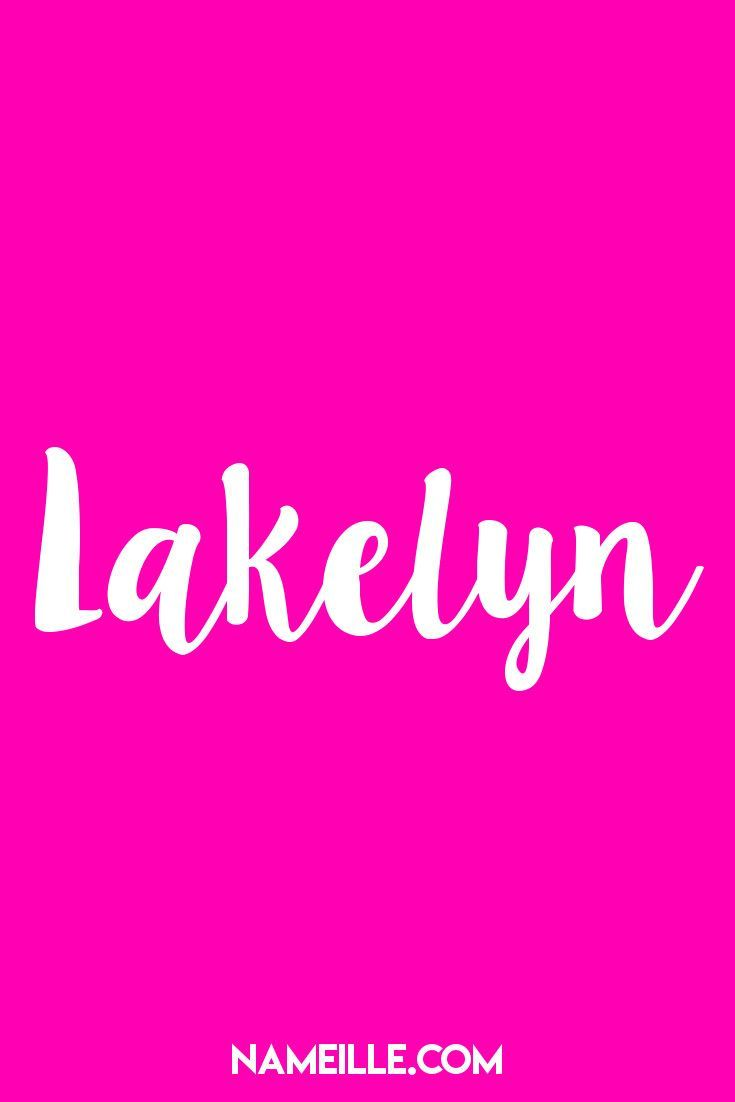 Lakelyn I List of Made Up Names for Girls I Nameille.com