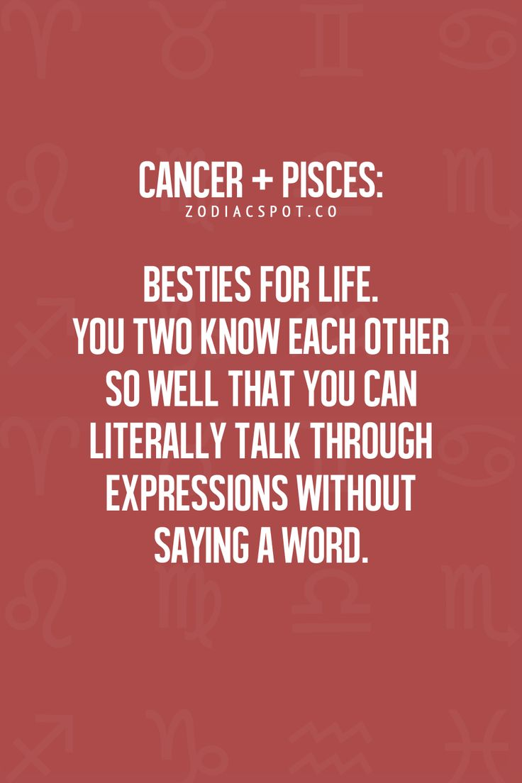 Cancer Zodiac Sign  + Pisces  = Besties for Life...my hubby is Pisces & I am Cancer ♥