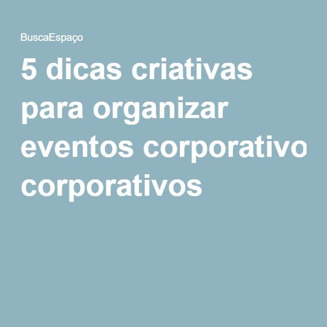 5 dicas criativas para organizar eventos corporativos