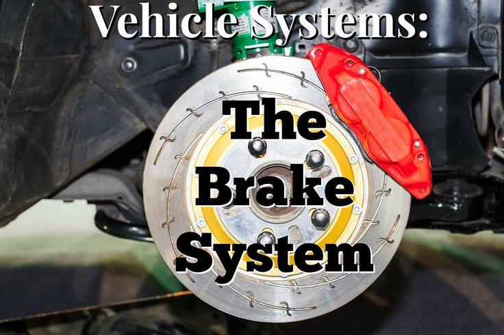 Vehicle Systems: The Brake System