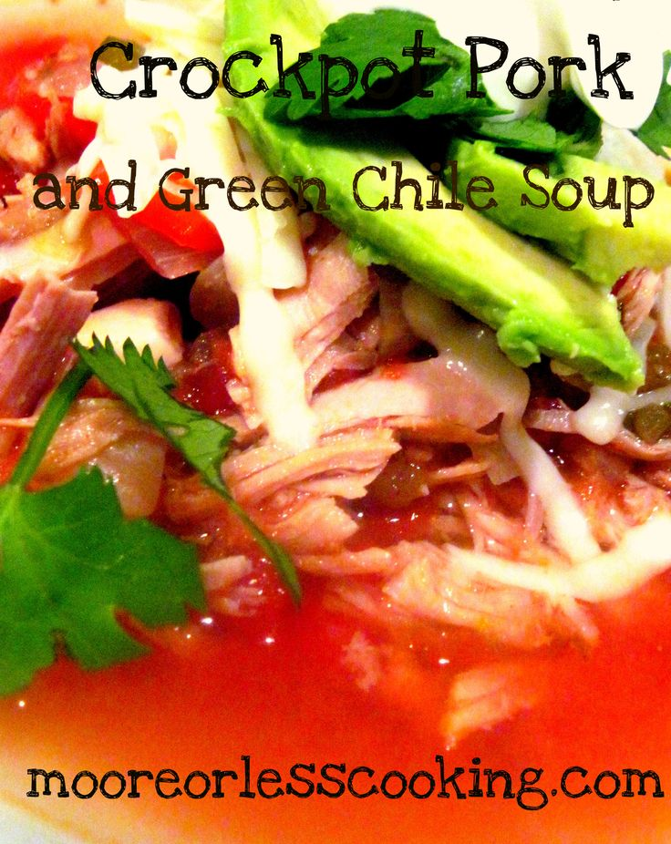 CROCKPOT PORK AND GREEN CHILE SOUP/ MOORE OR LESS COOKING.COM