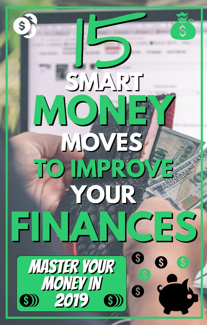 15 Smart Money Moves To Improve Your Finances In 2019 (For Anyone)